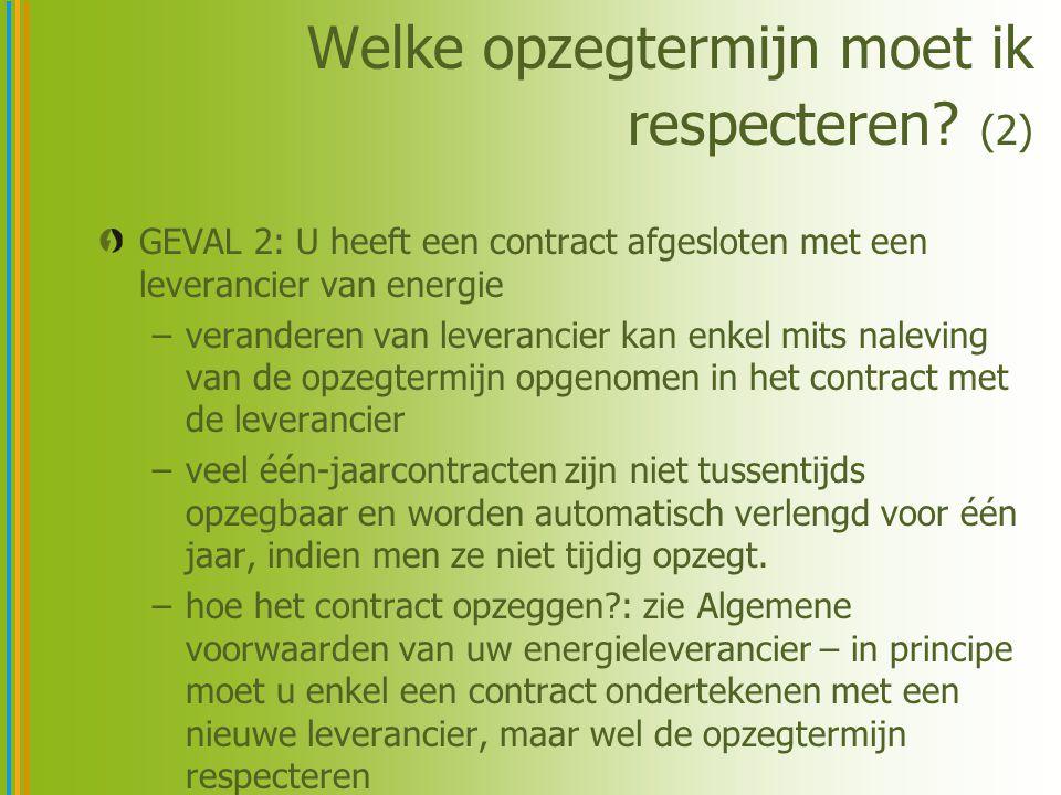 Welke opzegtermijn moet ik respecteren? (2) GEVAL 2: U heeft een contract afgesloten met een leverancier van energie –veranderen van leverancier kan e
