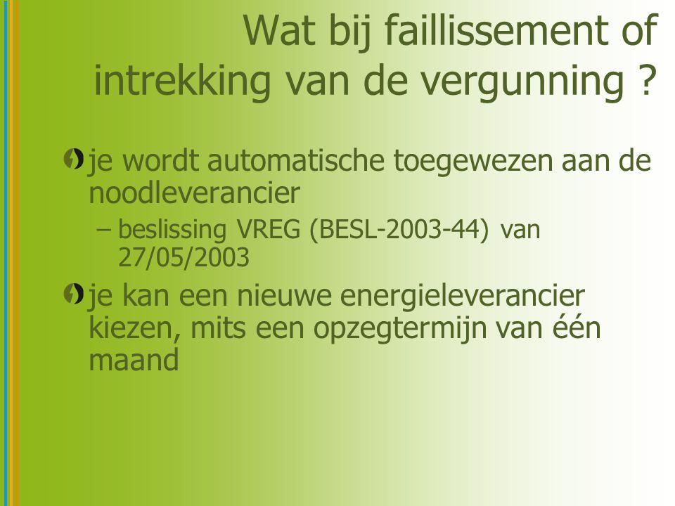 Wat bij faillissement of intrekking van de vergunning ? je wordt automatische toegewezen aan de noodleverancier –beslissing VREG (BESL-2003-44) van 27
