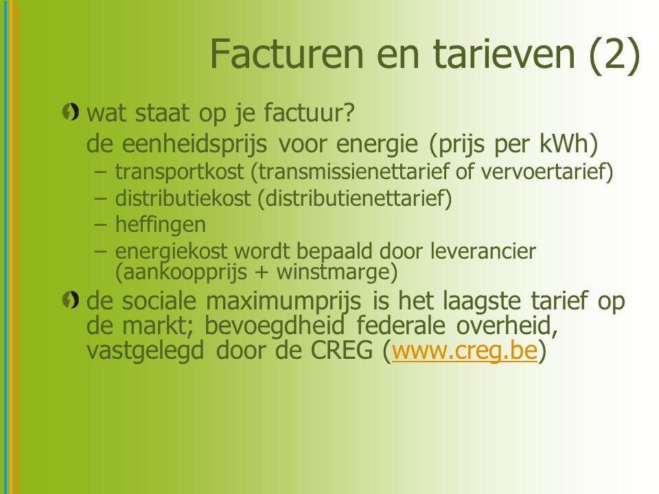Facturen en tarieven (2) wat staat op je factuur? de eenheidsprijs voor energie (prijs per kWh) –transportkost (transmissienettarief of vervoertarief)