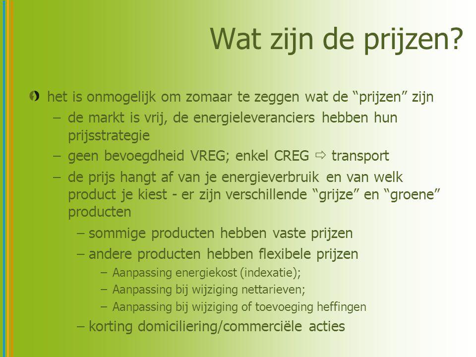 """Wat zijn de prijzen? het is onmogelijk om zomaar te zeggen wat de """"prijzen"""" zijn –de markt is vrij, de energieleveranciers hebben hun prijsstrategie –"""