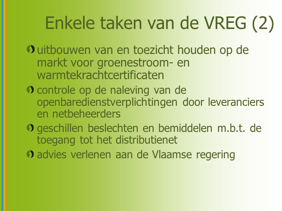 Enkele taken van de VREG (2) uitbouwen van en toezicht houden op de markt voor groenestroom- en warmtekrachtcertificaten controle op de naleving van d