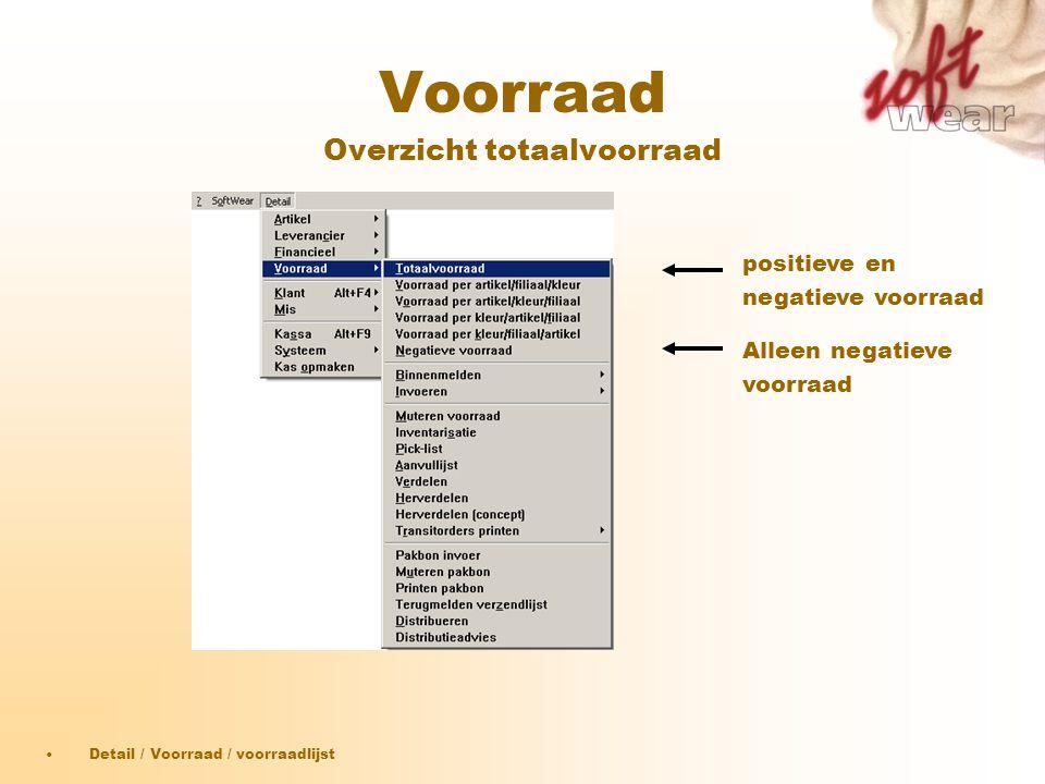 Voorraad Overzicht totaalvoorraad •Detail / Voorraad / voorraadlijst positieve en negatieve voorraad Alleen negatieve voorraad