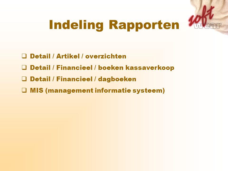 Indeling Rapporten  Detail / Artikel / overzichten  MIS (management informatie systeem)  Detail / Financieel / dagboeken  Detail / Financieel / bo