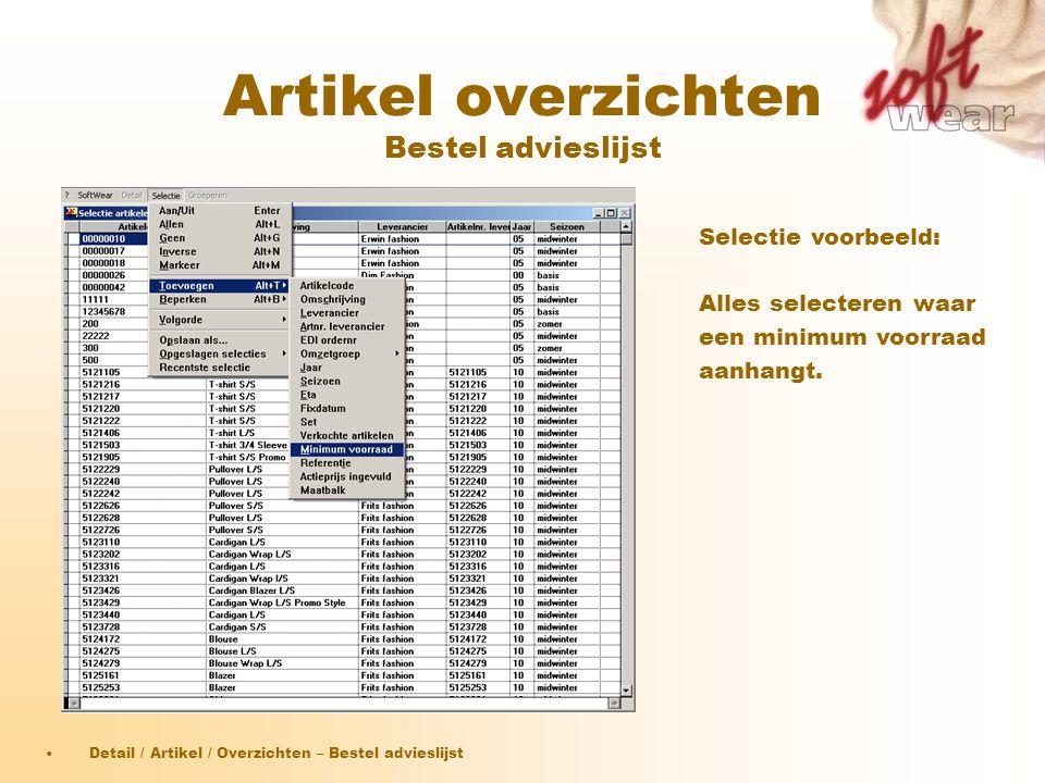 Artikel overzichten Bestel advieslijst Selectie voorbeeld: Alles selecteren waar een minimum voorraad aanhangt. •Detail / Artikel / Overzichten – Best