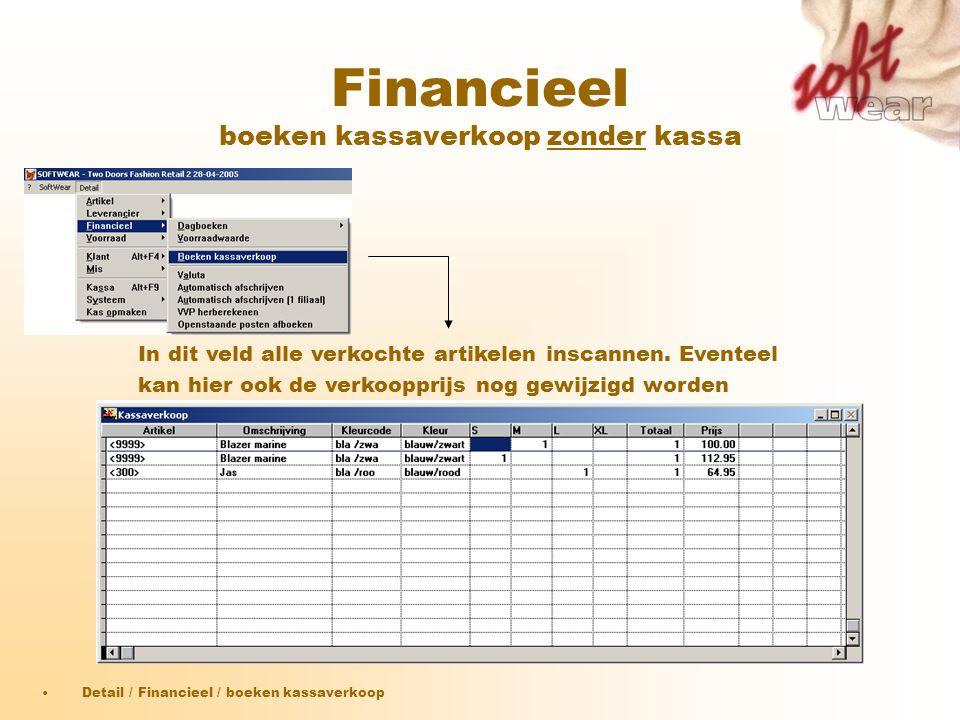 Financieel boeken kassaverkoop zonder kassa •Detail / Financieel / boeken kassaverkoop In dit veld alle verkochte artikelen inscannen. Eventeel kan hi