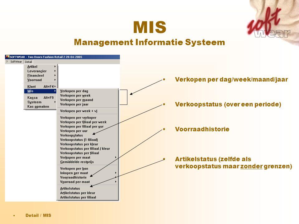 MIS Management Informatie Systeem •Detail / MIS •Verkopen per dag/week/maand/jaar •Verkoopstatus (over een periode) •Artikelstatus (zelfde als verkoop