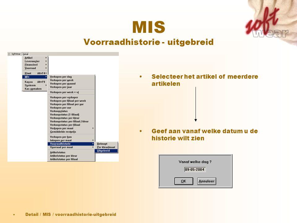 MIS Voorraadhistorie - uitgebreid •Detail / MIS / voorraadhistorie-uitgebreid •Selecteer het artikel of meerdere artikelen •Geef aan vanaf welke datum