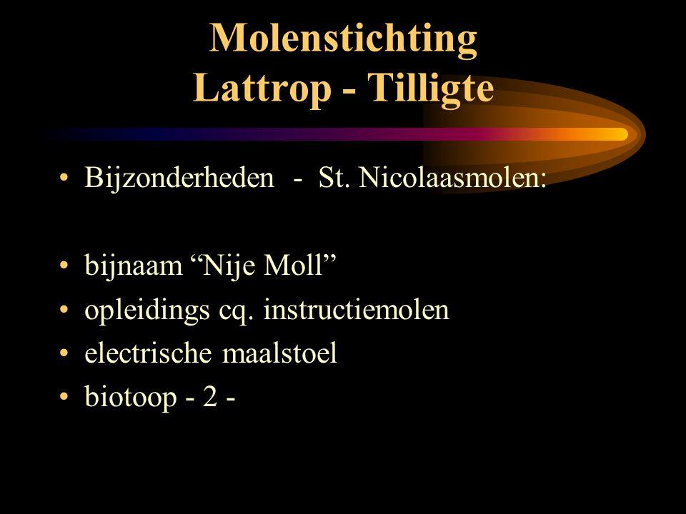 Molenstichting Lattrop - Tilligte •Techniek: St. Nicolaasmolen •gevlucht 22 mtr met fokken •2 koppel maalstenen •neutenkruiwerk met lier •vlaamse blok