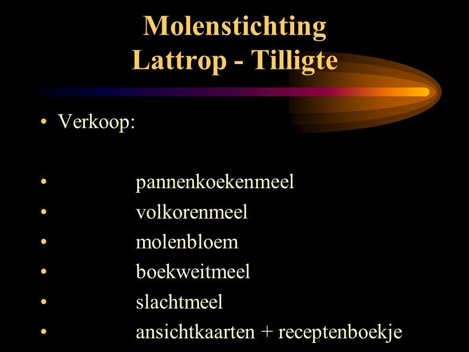 Molenstichting Lattrop - Tilligte •Bezoek - openingstijden: •1 nov – 31 mrt.: 10.00 – 12.00 uur •1 april – 31 okt.: 10.00 – 13.00 uur •op afspraak •na