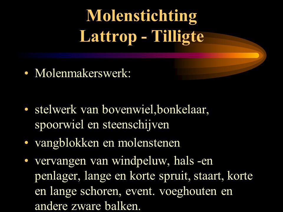 Molenstichting Lattrop - Tilligte •O•Onderhoud •C•Controle: Monumentenwacht •U•Uitvoering: •m•moeilijke klussen: molenmaker •e•eenvoudige werkzaamhede