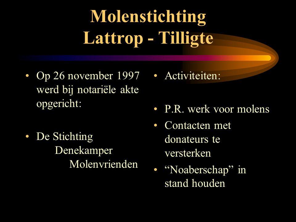 Molenstichting Lattrop - Tilligte •Geschiedenis • Opgericht 03-09-1981 • - 1983 - Oortmanmolen overgenomen van Fam. Oortman • - 1984 - Westerveldmolen