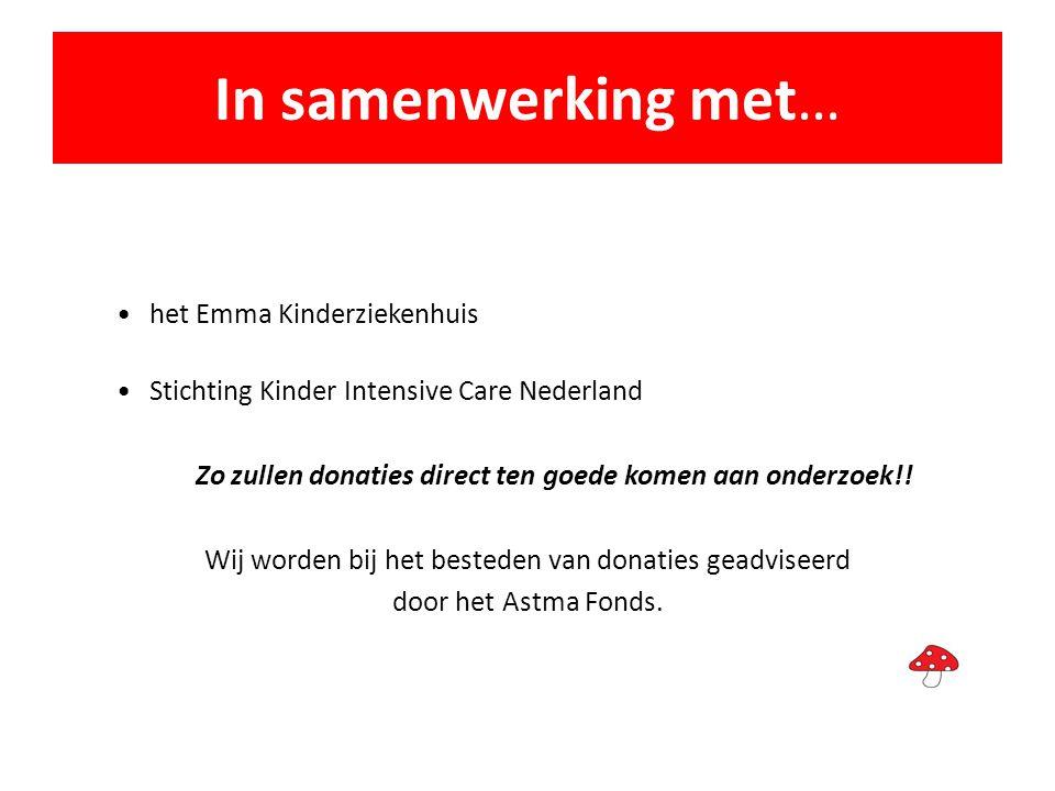 In samenwerking met… •het Emma Kinderziekenhuis •Stichting Kinder Intensive Care Nederland Zo zullen donaties direct ten goede komen aan onderzoek!! W
