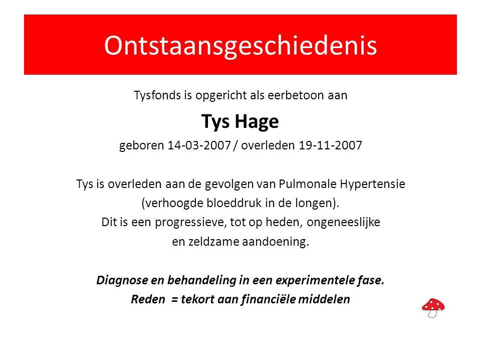 Ontstaansgeschiedenis Tysfonds is opgericht als eerbetoon aan Tys Hage geboren 14-03-2007 / overleden 19-11-2007 Tys is overleden aan de gevolgen van