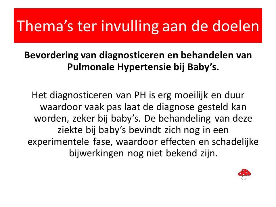 Thema's ter invulling aan de doelen Bevordering van diagnosticeren en behandelen van Pulmonale Hypertensie bij Baby's. Het diagnosticeren van PH is er