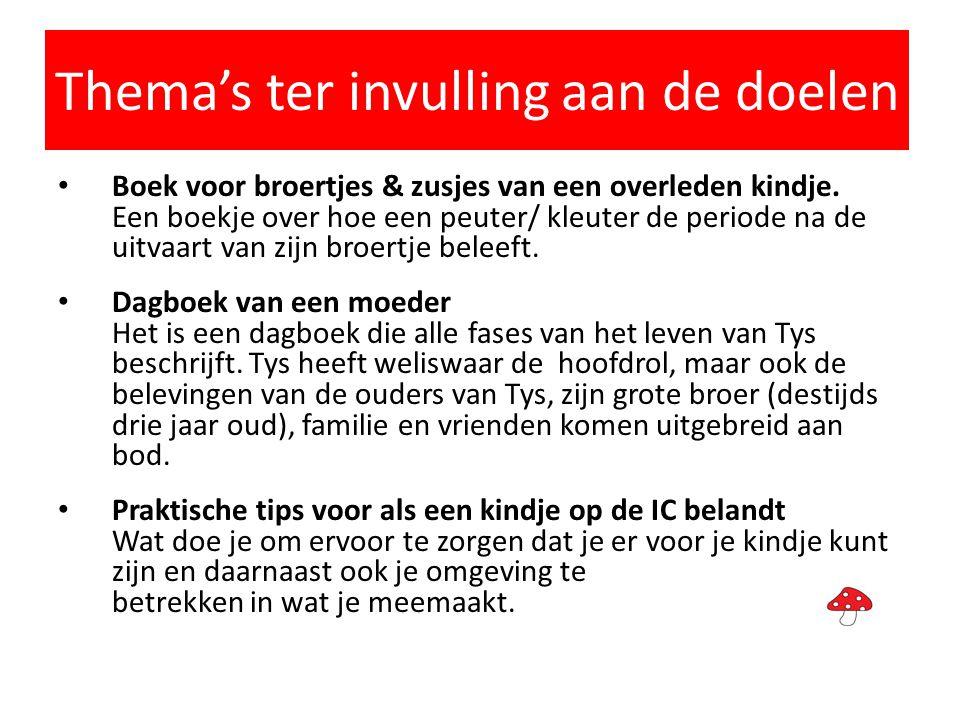 Thema's ter invulling aan de doelen • Boek voor broertjes & zusjes van een overleden kindje. Een boekje over hoe een peuter/ kleuter de periode na de