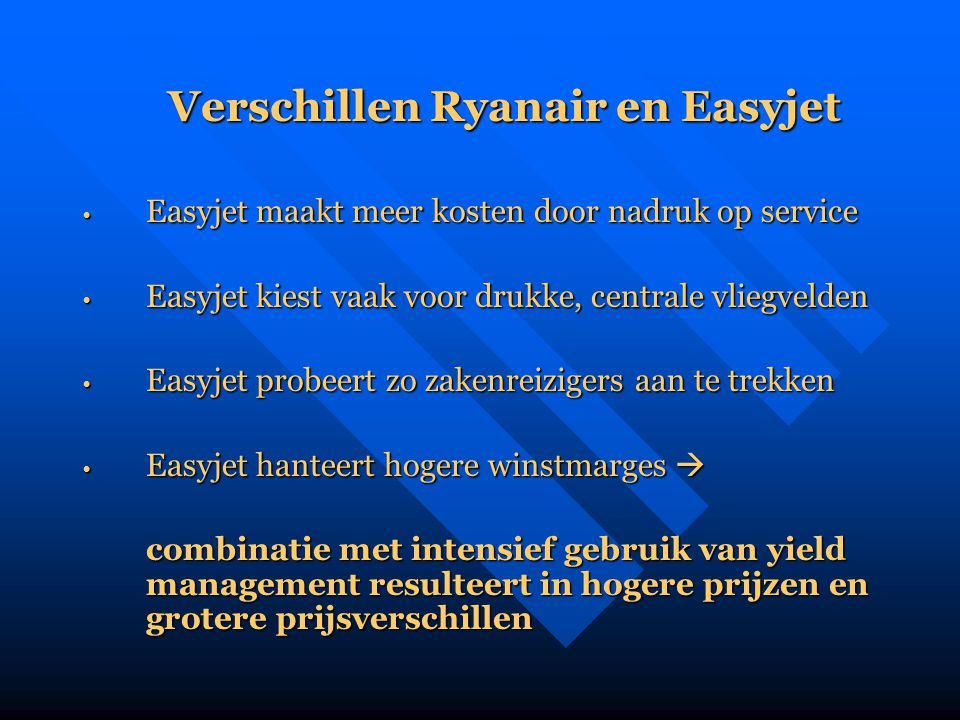 Verschillen Ryanair en Easyjet • Easyjet maakt meer kosten door nadruk op service • Easyjet kiest vaak voor drukke, centrale vliegvelden • Easyjet pro
