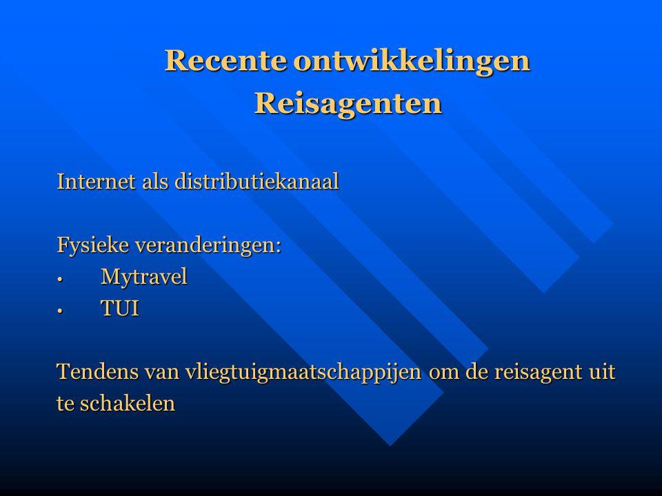 Recente ontwikkelingen Reisagenten Internet als distributiekanaal Fysieke veranderingen: • Mytravel • TUI Tendens van vliegtuigmaatschappijen om de re