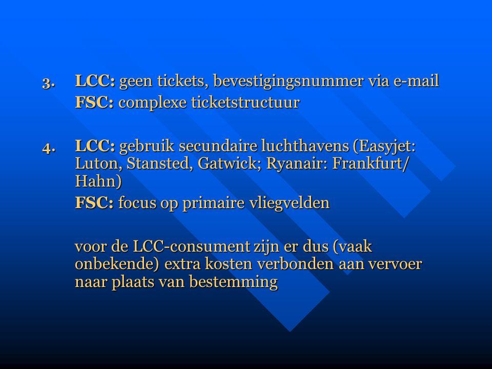 3. LCC: geen tickets, bevestigingsnummer via e-mail FSC: complexe ticketstructuur 4. LCC: gebruik secundaire luchthavens (Easyjet: Luton, Stansted, Ga