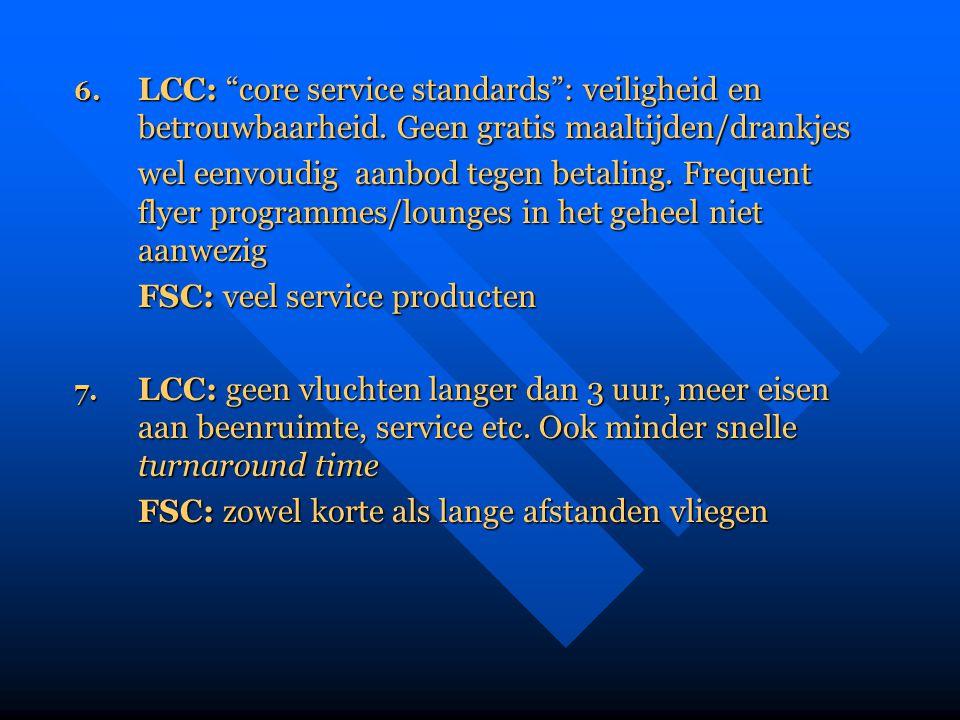 """6. LCC: """"core service standards"""": veiligheid en betrouwbaarheid. Geen gratis maaltijden/drankjes wel eenvoudig aanbod tegen betaling. Frequent flyer p"""