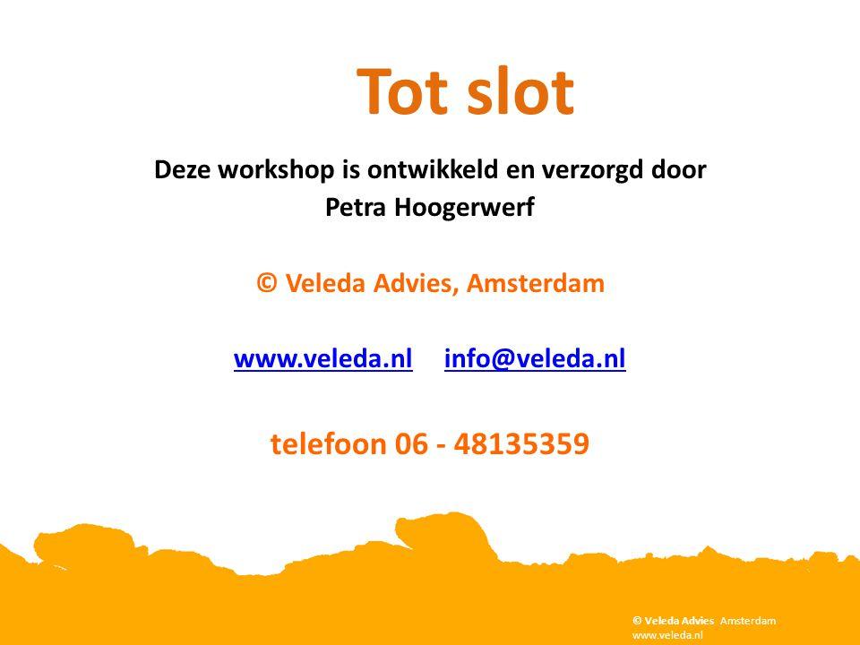 Deze workshop is ontwikkeld en verzorgd door Petra Hoogerwerf © Veleda Advies, Amsterdam www.veleda.nlwww.veleda.nl info@veleda.nlinfo@veleda.nl telef