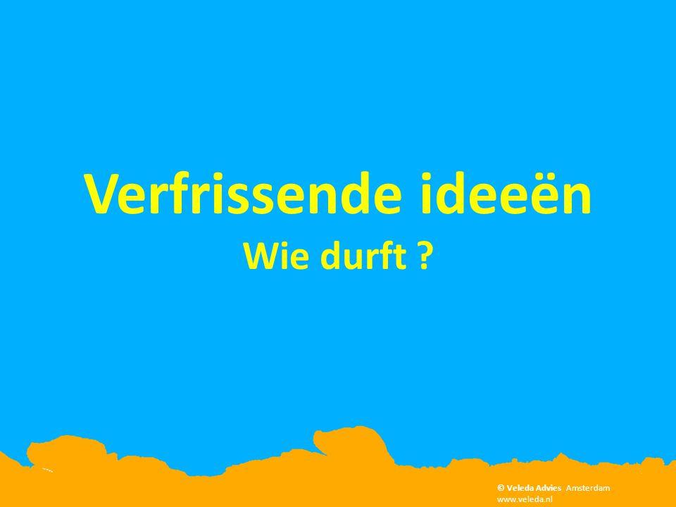 Verfrissende ideeën Wie durft ? © Veleda Advies Amsterdam www.veleda.nl