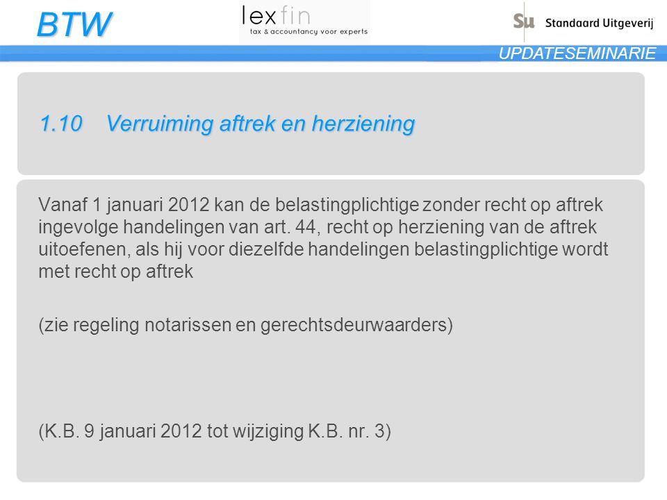 BTW UPDATESEMINARIE 1.10Verruiming aftrek en herziening Vanaf 1 januari 2012 kan de belastingplichtige zonder recht op aftrek ingevolge handelingen va