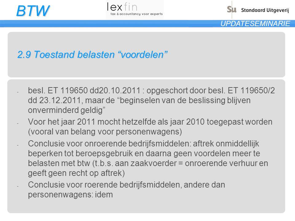 """BTW UPDATESEMINARIE 2.9 Toestand belasten """"voordelen"""" - besl. ET 119650 dd20.10.2011 : opgeschort door besl. ET 119650/2 dd 23.12.2011, maar de """"begin"""