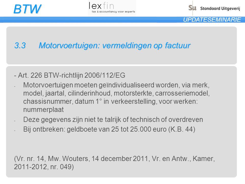 BTW UPDATESEMINARIE 3.3Motorvoertuigen: vermeldingen op factuur - Art. 226 BTW-richtlijn 2006/112/EG - Motorvoertuigen moeten geïndividualiseerd worde