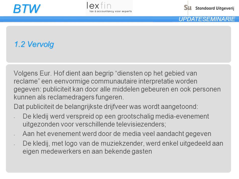 """BTW UPDATESEMINARIE 1.2 Vervolg Volgens Eur. Hof dient aan begrip """"diensten op het gebied van reclame"""" een eenvormige communautaire interpretatie word"""
