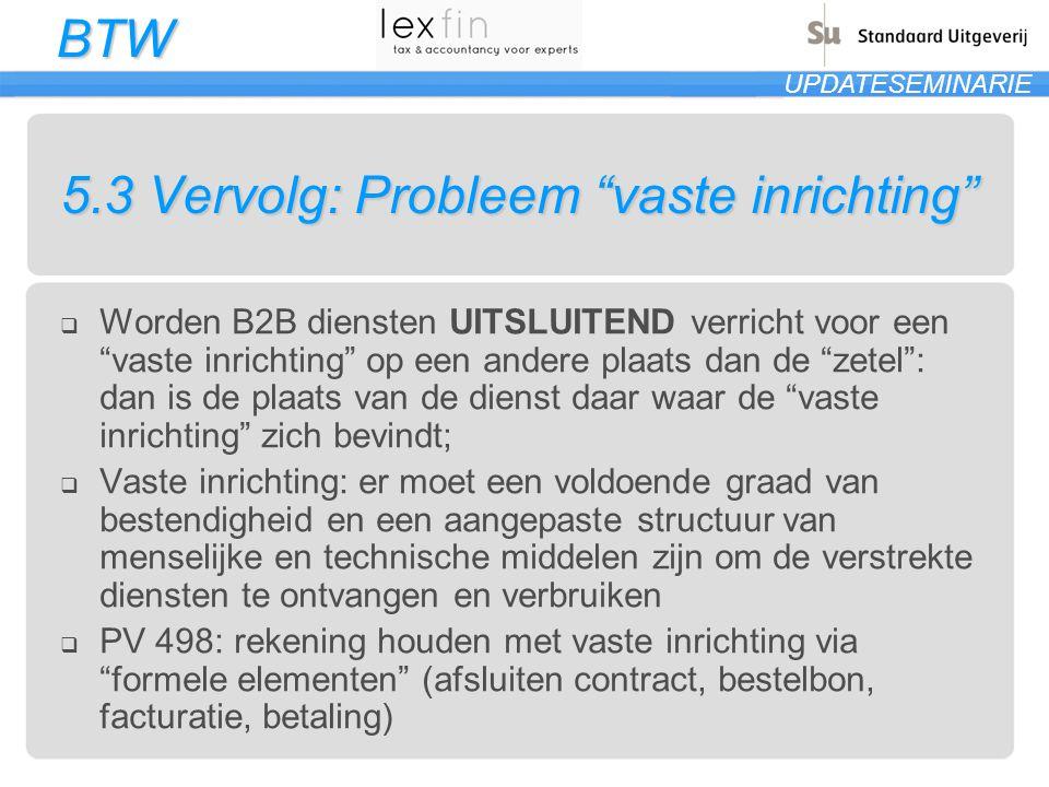 """BTW UPDATESEMINARIE 5.3 Vervolg: Probleem """"vaste inrichting""""  Worden B2B diensten UITSLUITEND verricht voor een """"vaste inrichting"""" op een andere plaa"""