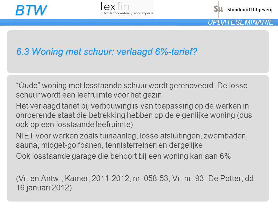 """BTW UPDATESEMINARIE 6.3 Woning met schuur: verlaagd 6%-tarief? """"Oude"""" woning met losstaande schuur wordt gerenoveerd. De losse schuur wordt een leefru"""