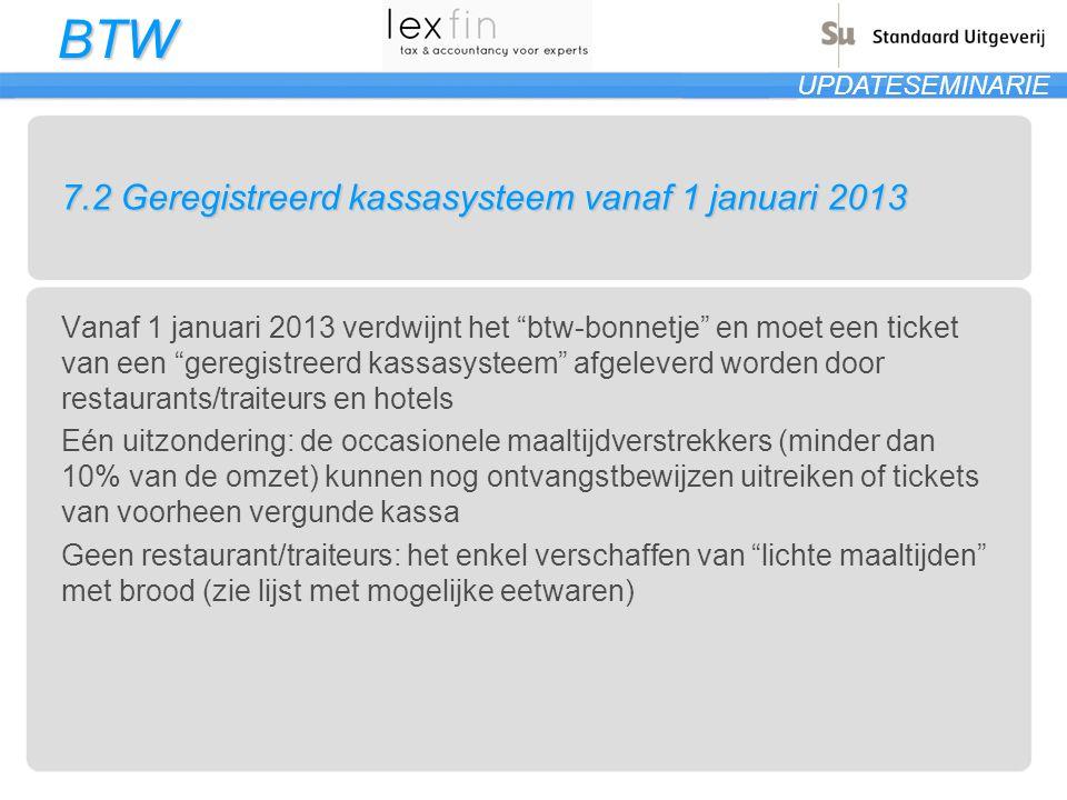 """BTW UPDATESEMINARIE 7.2 Geregistreerd kassasysteem vanaf 1 januari 2013 Vanaf 1 januari 2013 verdwijnt het """"btw-bonnetje"""" en moet een ticket van een """""""