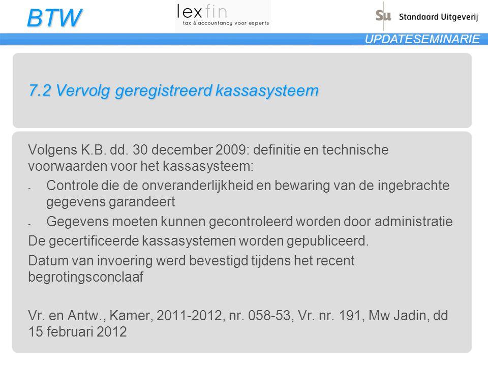 BTW UPDATESEMINARIE 7.2 Vervolg geregistreerd kassasysteem Volgens K.B. dd. 30 december 2009: definitie en technische voorwaarden voor het kassasystee