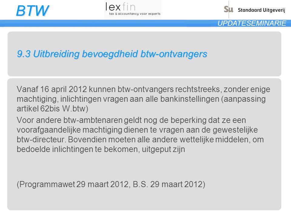 BTW UPDATESEMINARIE 9.3 Uitbreiding bevoegdheid btw-ontvangers Vanaf 16 april 2012 kunnen btw-ontvangers rechtstreeks, zonder enige machtiging, inlich
