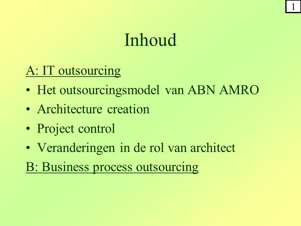 Inhoud A: IT outsourcing •Het outsourcingsmodel van ABN AMRO •Architecture creation •Project control •Veranderingen in de rol van architect B: Busines