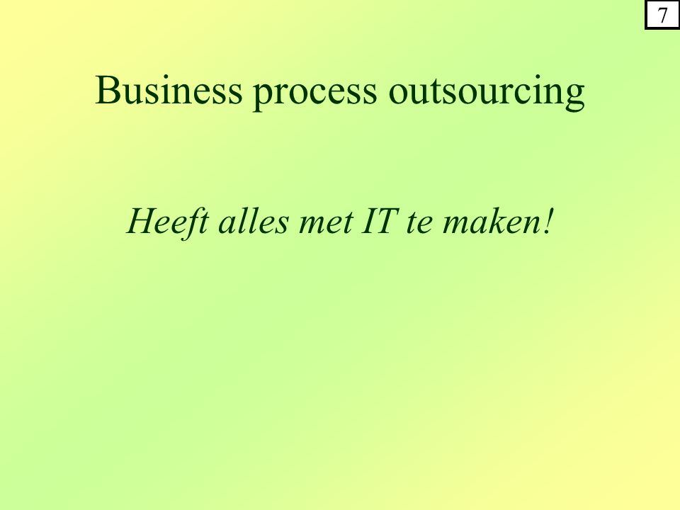 Business process outsourcing Heeft alles met IT te maken! 7