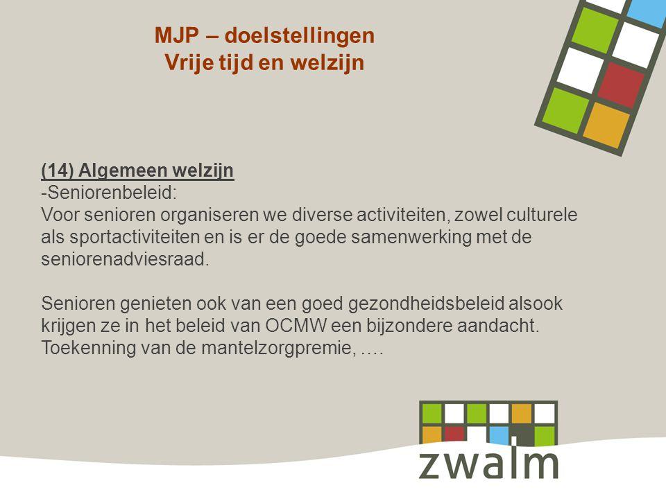 MJP – doelstellingen Vrije tijd en welzijn (14) Algemeen welzijn -Seniorenbeleid: Voor senioren organiseren we diverse activiteiten, zowel culturele a