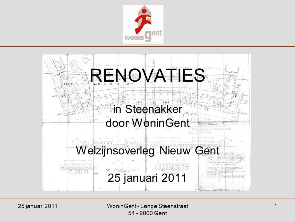 25 januari 2011WoninGent - Lange Steenstraat 54 - 9000 Gent 1 RENOVATIES in Steenakker door WoninGent Welzijnsoverleg Nieuw Gent 25 januari 2011