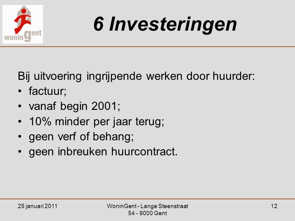 25 januari 2011WoninGent - Lange Steenstraat 54 - 9000 Gent 12 6 Investeringen Bij uitvoering ingrijpende werken door huurder: •factuur; •vanaf begin
