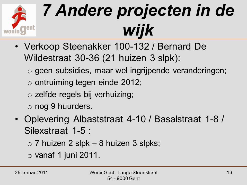 25 januari 2011WoninGent - Lange Steenstraat 54 - 9000 Gent 13 7 Andere projecten in de wijk •Verkoop Steenakker 100-132 / Bernard De Wildestraat 30-3