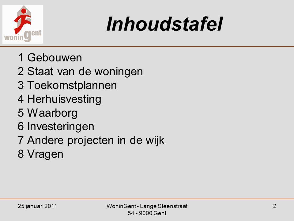 WoninGent - Lange Steenstraat 54 - 9000 Gent 2 Inhoudstafel 1 Gebouwen 2 Staat van de woningen 3 Toekomstplannen 4 Herhuisvesting 5 Waarborg 6 Investe