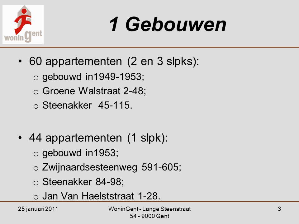 1 Gebouwen •60 appartementen (2 en 3 slpks): o gebouwd in1949-1953; o Groene Walstraat 2-48; o Steenakker 45-115. •44 appartementen (1 slpk): o gebouw