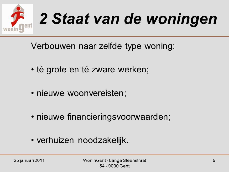 25 januari 2011WoninGent - Lange Steenstraat 54 - 9000 Gent 5 2 Staat van de woningen Verbouwen naar zelfde type woning: •té grote en té zware werken;