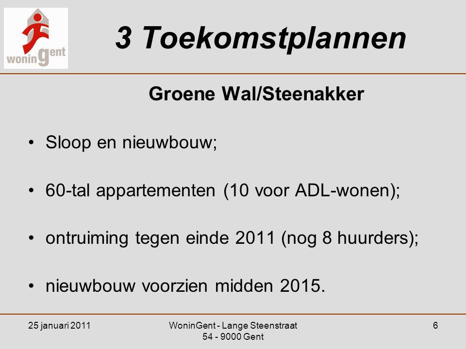3 Toekomstplannen Jan van Haelst / Steenakker / Zwijnaardsesteenweg: •aanpassing van 44 appartementen met 1 slaapkamer naar 22 huizen met 2 slaapkamers ; •ontruiming tegen einde 2012 (nog 23 huurders); •behoud ramen en buitenmuren; •renovatie: klaar tegen einde 2016.