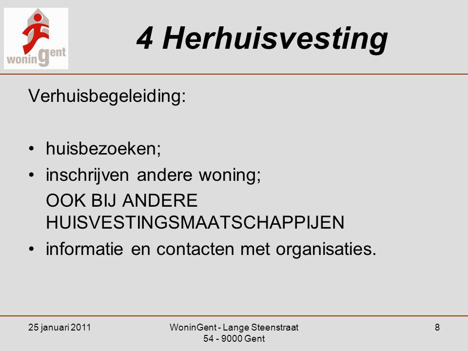 25 januari 2011WoninGent - Lange Steenstraat 54 - 9000 Gent 8 4 Herhuisvesting Verhuisbegeleiding: •huisbezoeken; •inschrijven andere woning; OOK BIJ