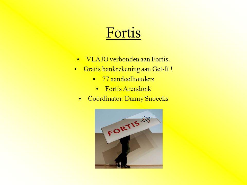 Fortis •VLAJO verbonden aan Fortis. •Gratis bankrekening aan Get-It .