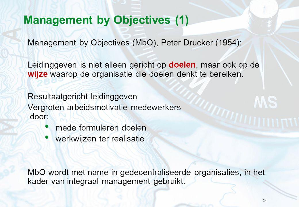 24 Management by Objectives (1) Management by Objectives (MbO), Peter Drucker (1954): Leidinggeven is niet alleen gericht op doelen, maar ook op de wi