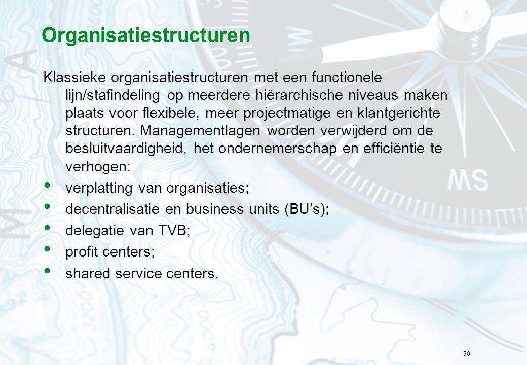 30 Organisatiestructuren Klassieke organisatiestructuren met een functionele lijn/stafindeling op meerdere hiërarchische niveaus maken plaats voor fle
