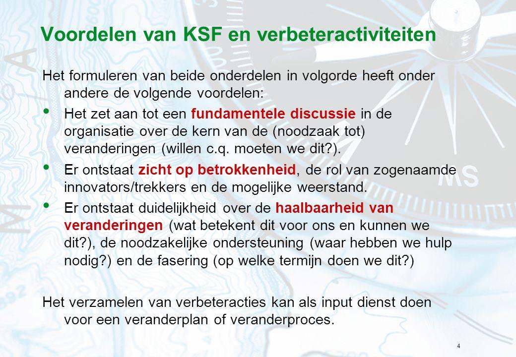 4 Voordelen van KSF en verbeteractiviteiten Het formuleren van beide onderdelen in volgorde heeft onder andere de volgende voordelen: • Het zet aan to