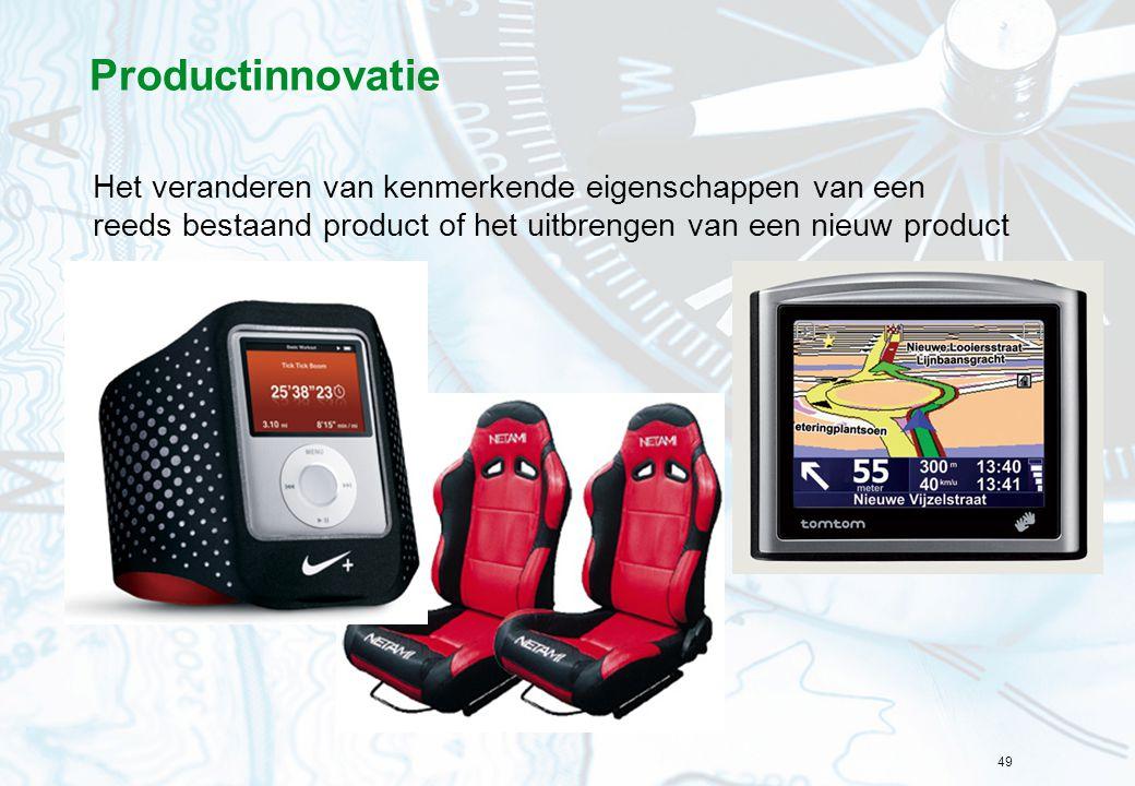49 Productinnovatie Het veranderen van kenmerkende eigenschappen van een reeds bestaand product of het uitbrengen van een nieuw product